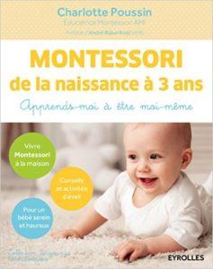 Couverture du livre Montessori de la naissance à 3 ans de Charlotte Poussin